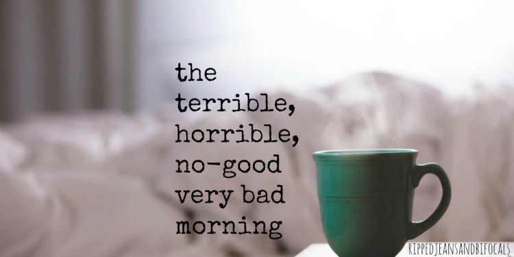 the-terrible-horrible-no-good-very-bad-morning